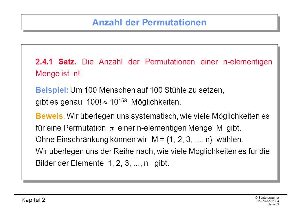 Kapitel 2 © Beutelspacher November 2004 Seite 33 Anzahl der Permutationen 2.4.1 Satz. Die Anzahl der Permutationen einer n-elementigen Menge ist n! Be