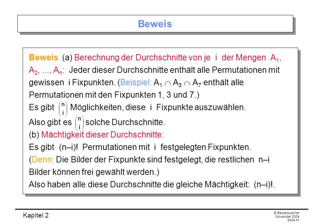 Kapitel 2 © Beutelspacher November 2004 Seite 41 Beweis Beweis. (a) Berechnung der Durchschnitte von je i der Mengen A 1, A 2,..., A n : Jeder dieser