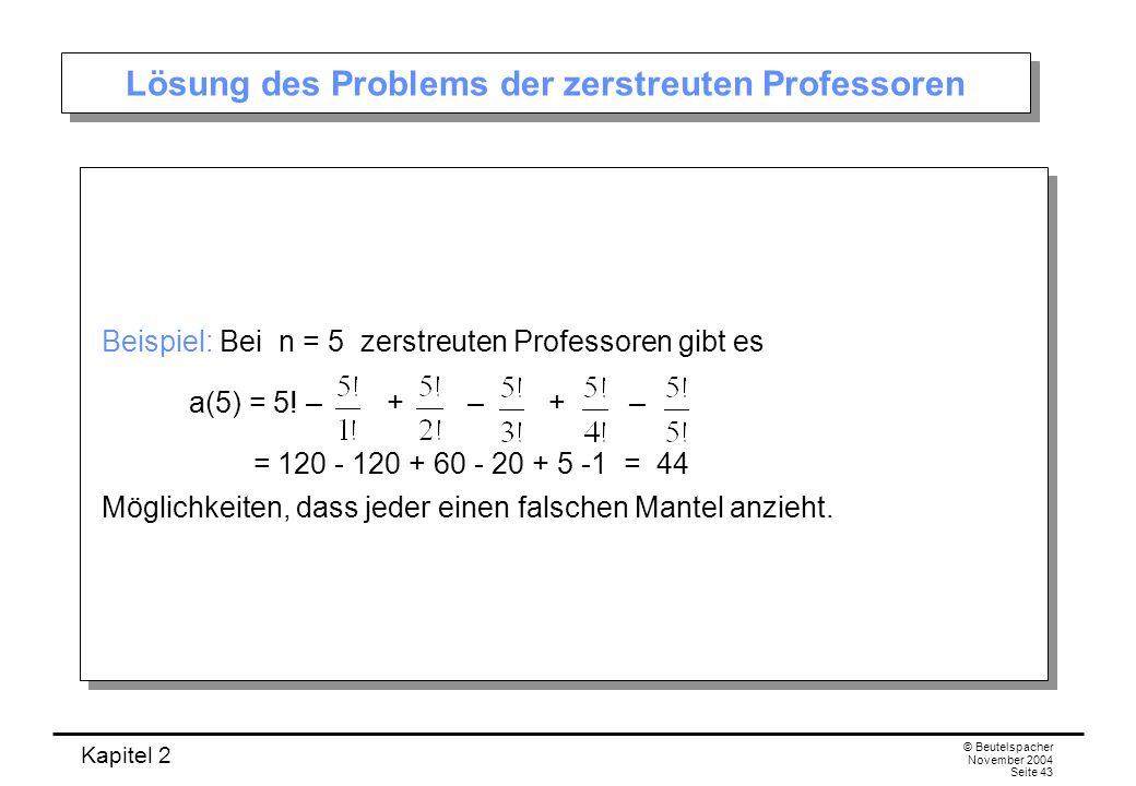 Kapitel 2 © Beutelspacher November 2004 Seite 43 Lösung des Problems der zerstreuten Professoren Beispiel: Bei n = 5 zerstreuten Professoren gibt es a