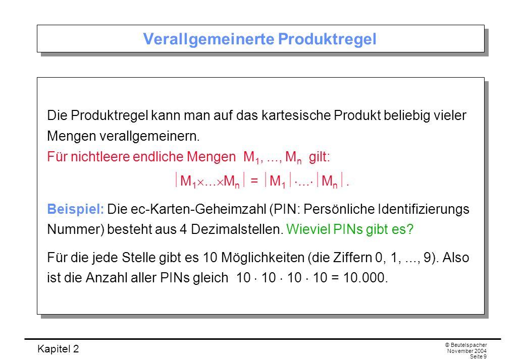 Kapitel 2 © Beutelspacher November 2004 Seite 9 Verallgemeinerte Produktregel Die Produktregel kann man auf das kartesische Produkt beliebig vieler Me