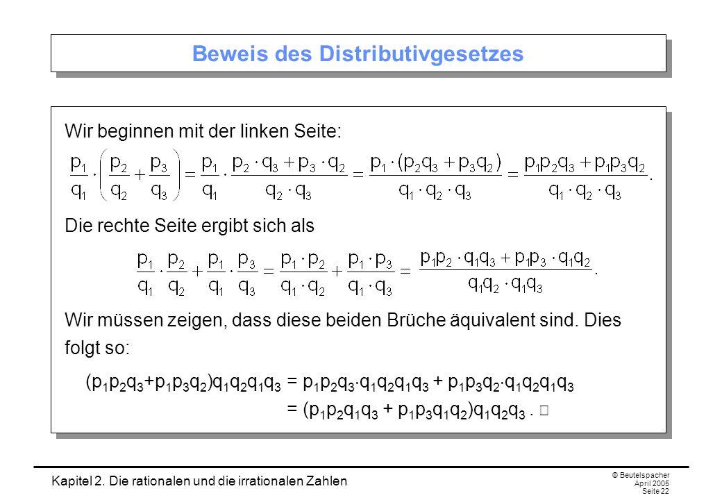 Kapitel 2. Die rationalen und die irrationalen Zahlen © Beutelspacher April 2005 Seite 22 Beweis des Distributivgesetzes Wir beginnen mit der linken S