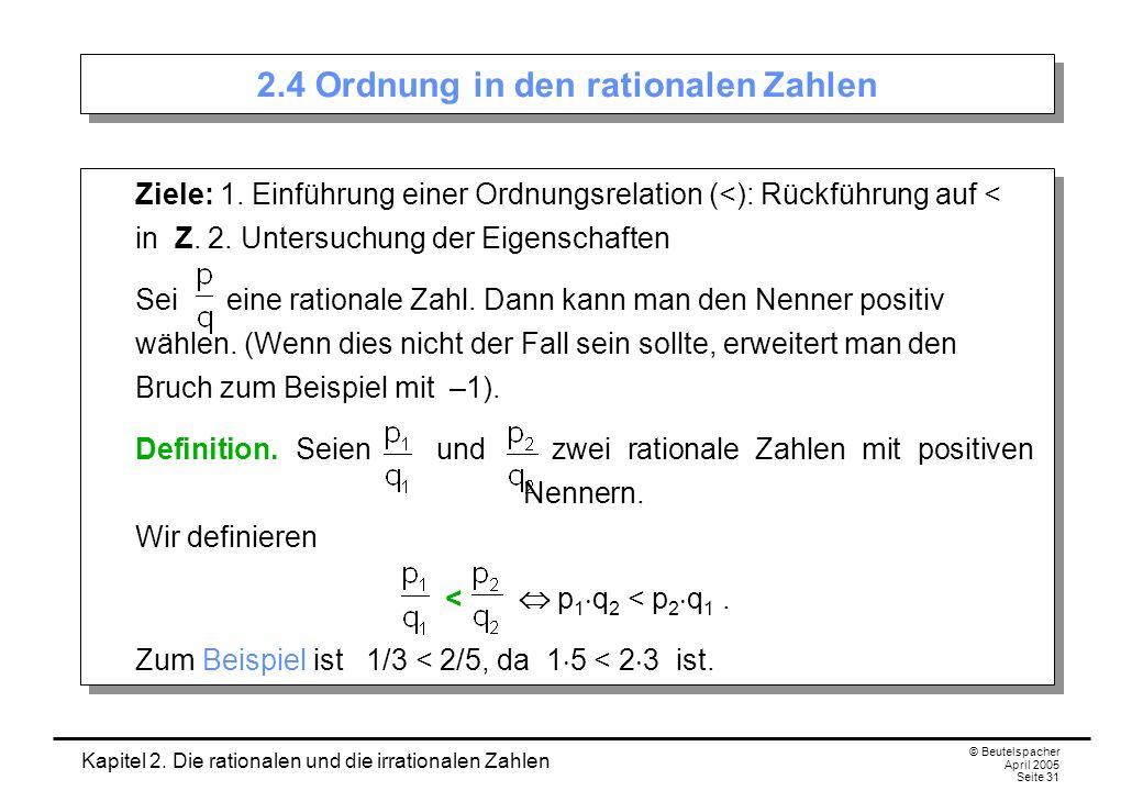 Kapitel 2. Die rationalen und die irrationalen Zahlen © Beutelspacher April 2005 Seite 31 2.4 Ordnung in den rationalen Zahlen Ziele: 1. Einführung ei