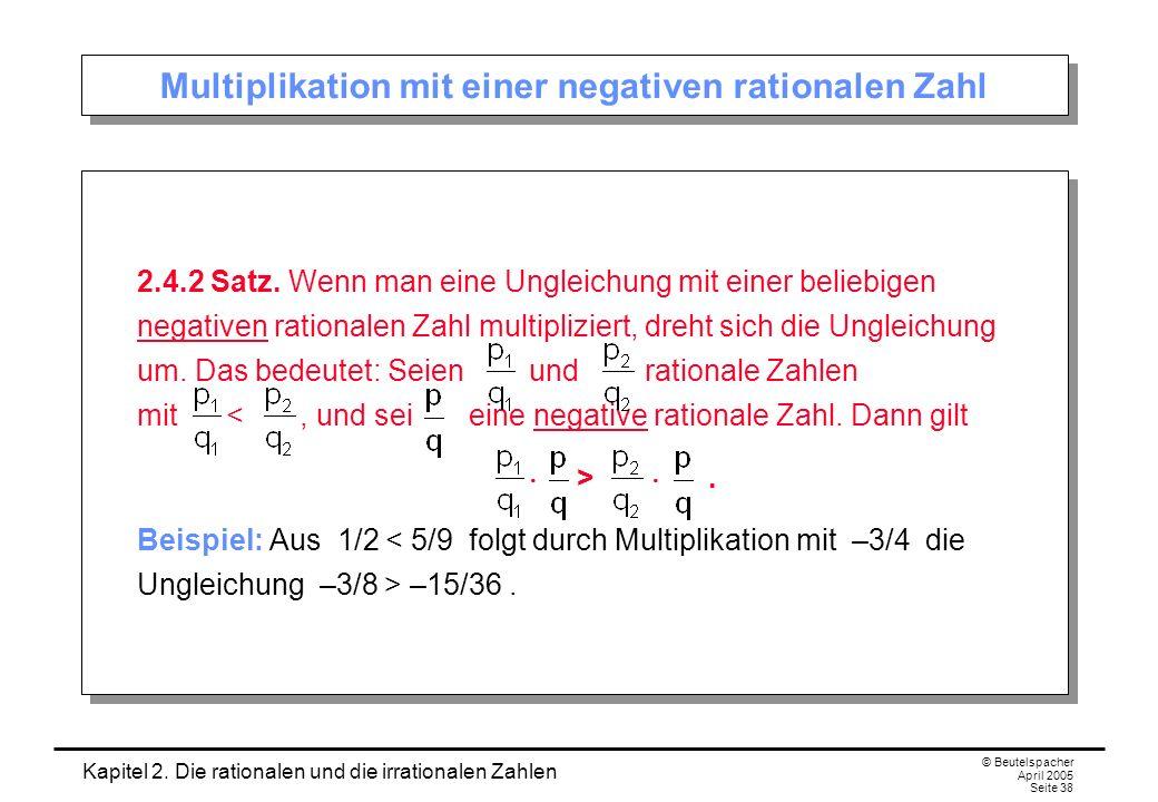 Kapitel 2. Die rationalen und die irrationalen Zahlen © Beutelspacher April 2005 Seite 38 Multiplikation mit einer negativen rationalen Zahl 2.4.2 Sat