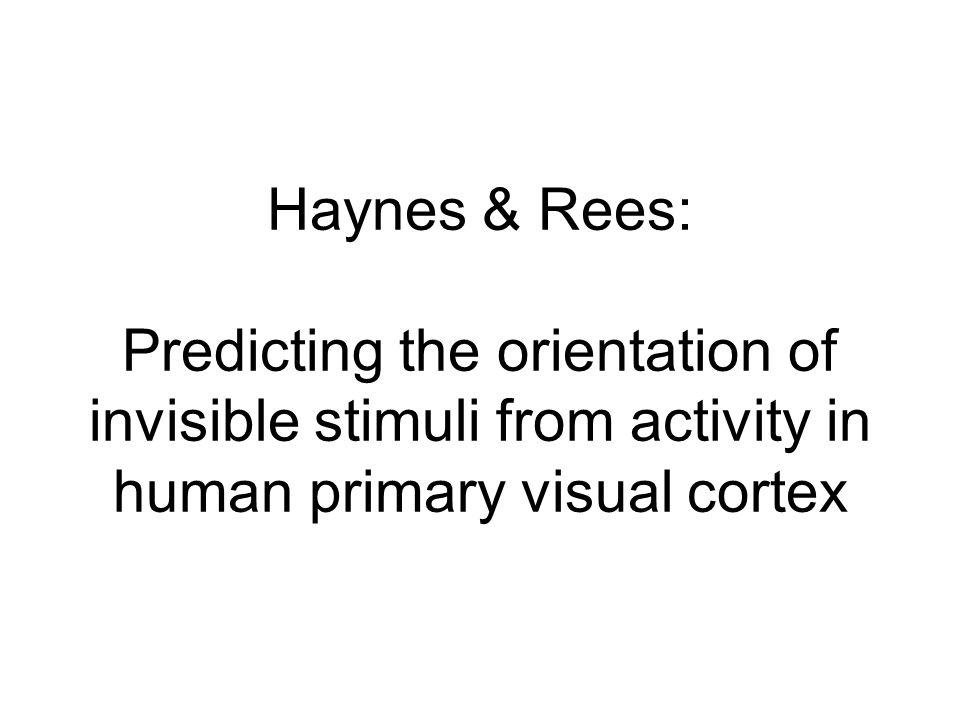 Im V1 Neurone unterschiedlicher Orientierungspräferenz in Windrad-Muster angeordnet Physiologische Messung unbewusster merkmalssensitiver Verarbeitung im menschlichen V1 schwierig zu erfassen (niedrige räumliche Auflösung funktioneller Magnetresonanztomographie) Multivariate Mustererkennung: Möglichkeit, Informationen über Reizorientierung, die in Aktionsmustern im V1 enthalten sind, zu berücksichtigen