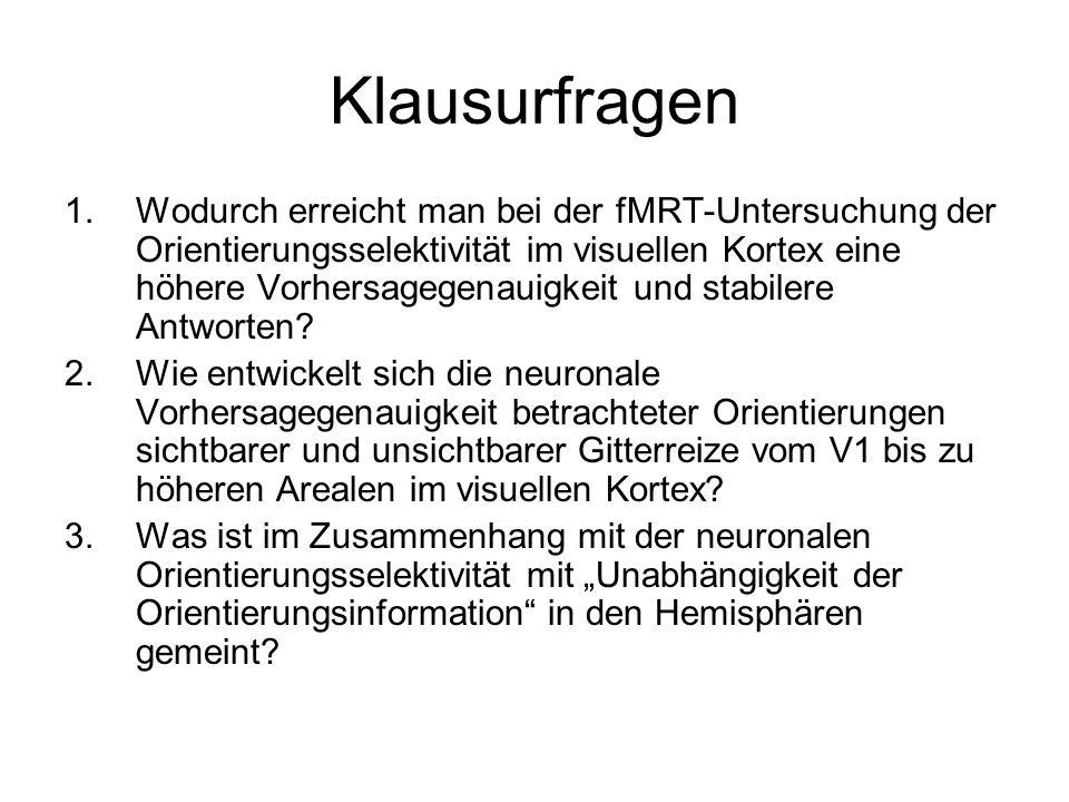 Klausurfragen 1.Wodurch erreicht man bei der fMRT-Untersuchung der Orientierungsselektivität im visuellen Kortex eine höhere Vorhersagegenauigkeit und