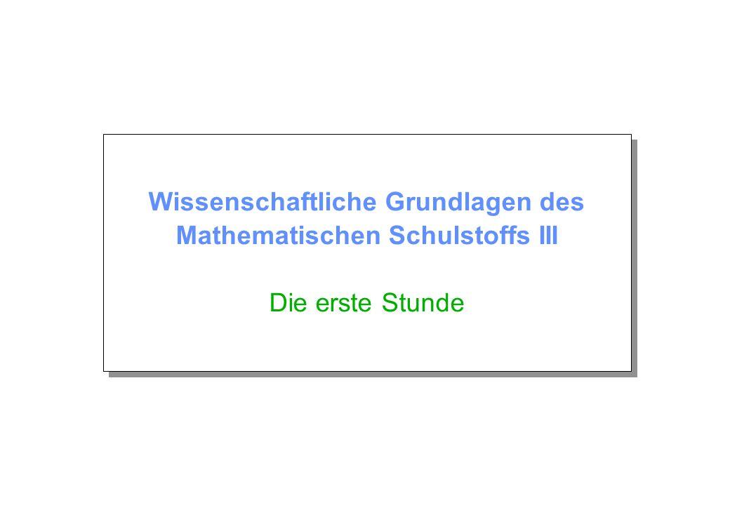 Wissenschaftliche Grundlagen des Mathematischen Schulstoffs III Die erste Stunde