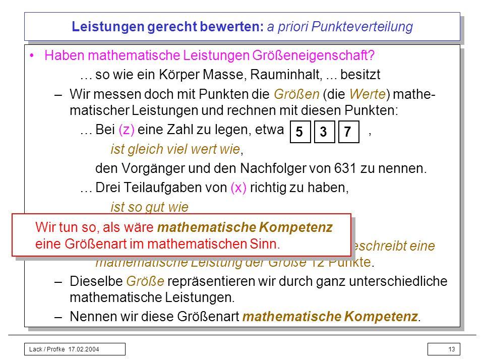Lack / Profke 17.02.200413 Leistungen gerecht bewerten: a priori Punkteverteilung Haben mathematische Leistungen Größeneigenschaft? …so wie ein Körper