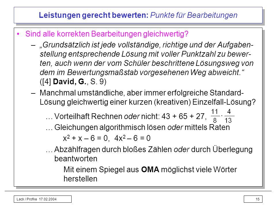Lack / Profke 17.02.200415 Leistungen gerecht bewerten: Punkte für Bearbeitungen Sind alle korrekten Bearbeitungen gleichwertig? –Grundsätzlich ist je