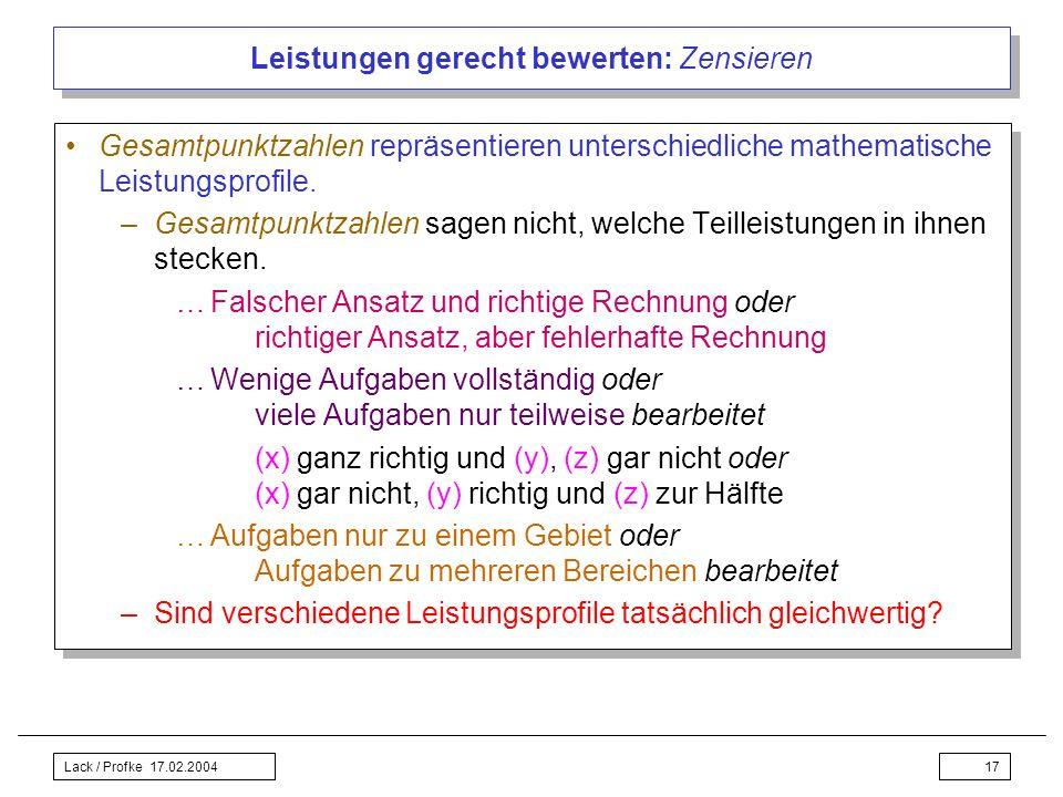 Lack / Profke 17.02.200417 Leistungen gerecht bewerten: Zensieren Gesamtpunktzahlen repräsentieren unterschiedliche mathematische Leistungsprofile. –G