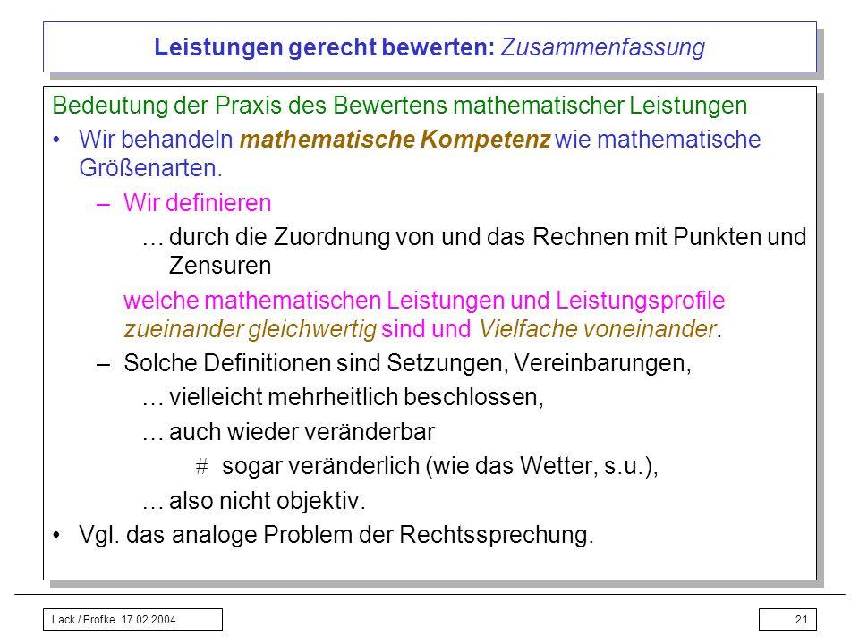 Lack / Profke 17.02.200421 Leistungen gerecht bewerten: Zusammenfassung Bedeutung der Praxis des Bewertens mathematischer Leistungen Wir behandeln mat