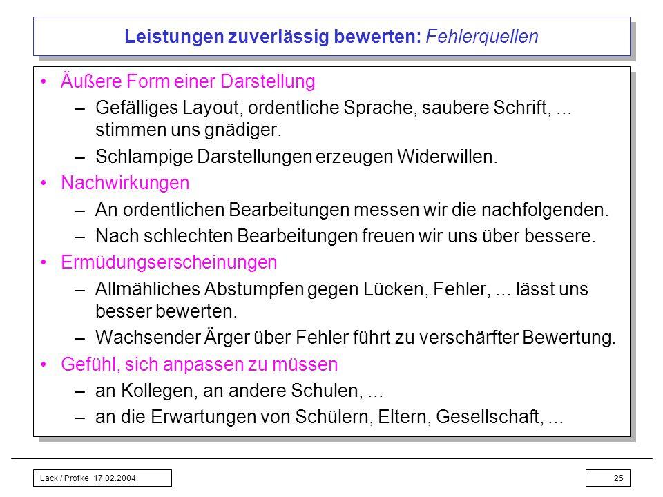 Lack / Profke 17.02.200425 Leistungen zuverlässig bewerten: Fehlerquellen Äußere Form einer Darstellung –Gefälliges Layout, ordentliche Sprache, saube
