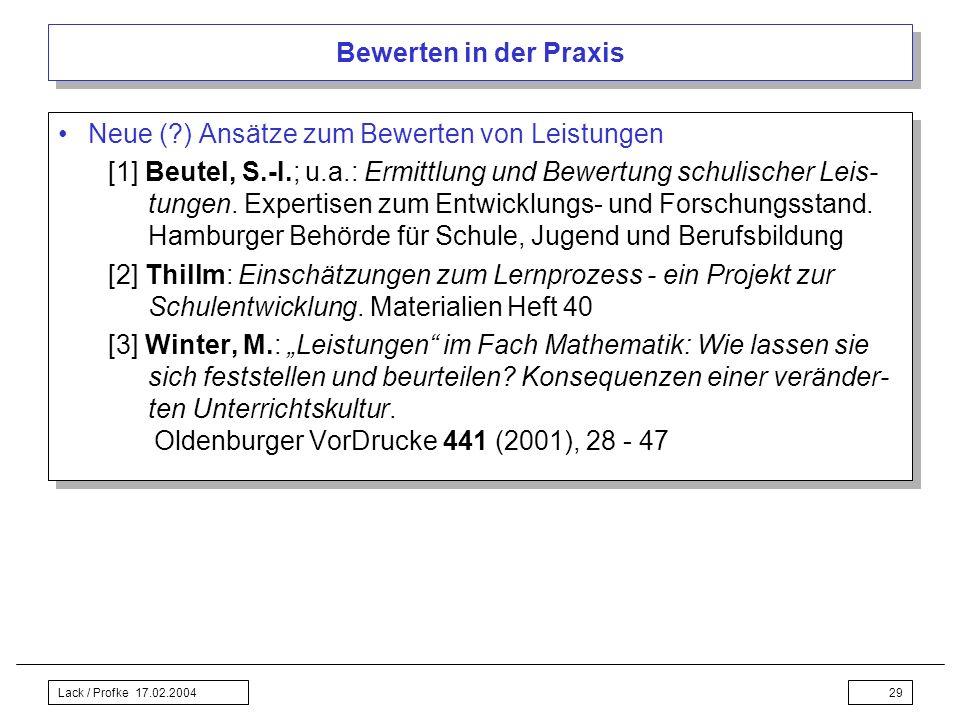 Lack / Profke 17.02.200429 Bewerten in der Praxis Neue (?) Ansätze zum Bewerten von Leistungen [1] Beutel, S.-I.; u.a.: Ermittlung und Bewertung schul