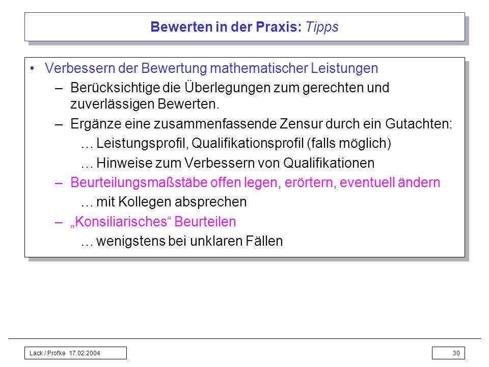 Lack / Profke 17.02.200430 Bewerten in der Praxis: Tipps Verbessern der Bewertung mathematischer Leistungen –Berücksichtige die Überlegungen zum gerec