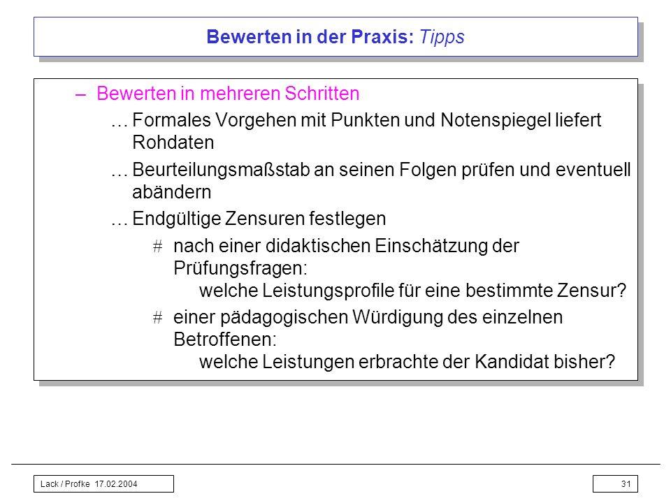 Lack / Profke 17.02.200431 Bewerten in der Praxis: Tipps –Bewerten in mehreren Schritten …Formales Vorgehen mit Punkten und Notenspiegel liefert Rohda