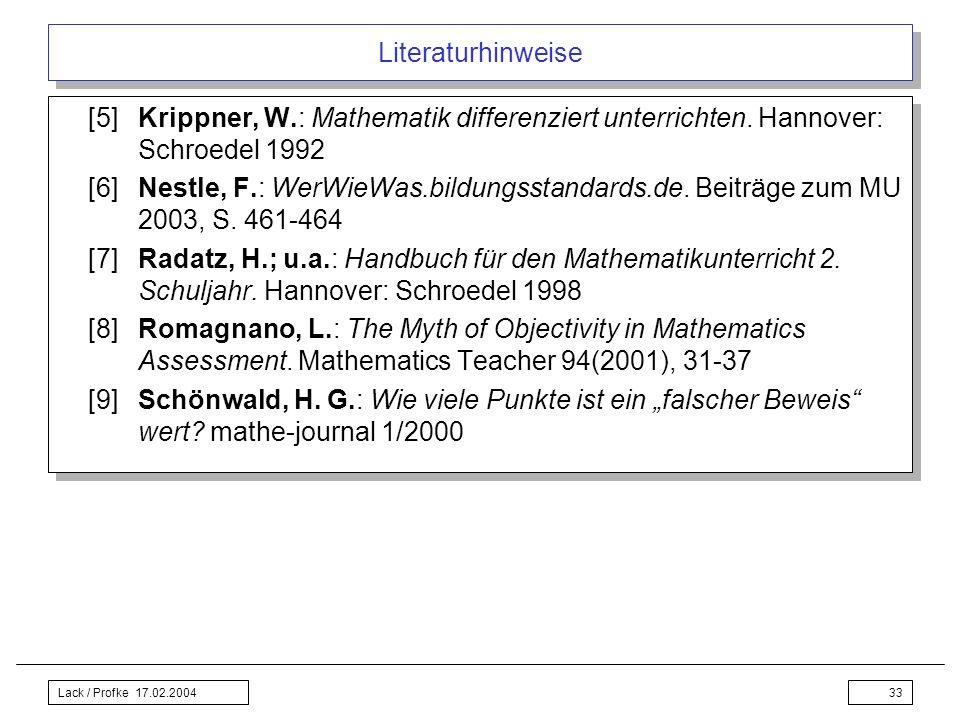 Lack / Profke 17.02.200433 Literaturhinweise [5]Krippner, W.: Mathematik differenziert unterrichten. Hannover: Schroedel 1992 [6]Nestle, F.: WerWieWas