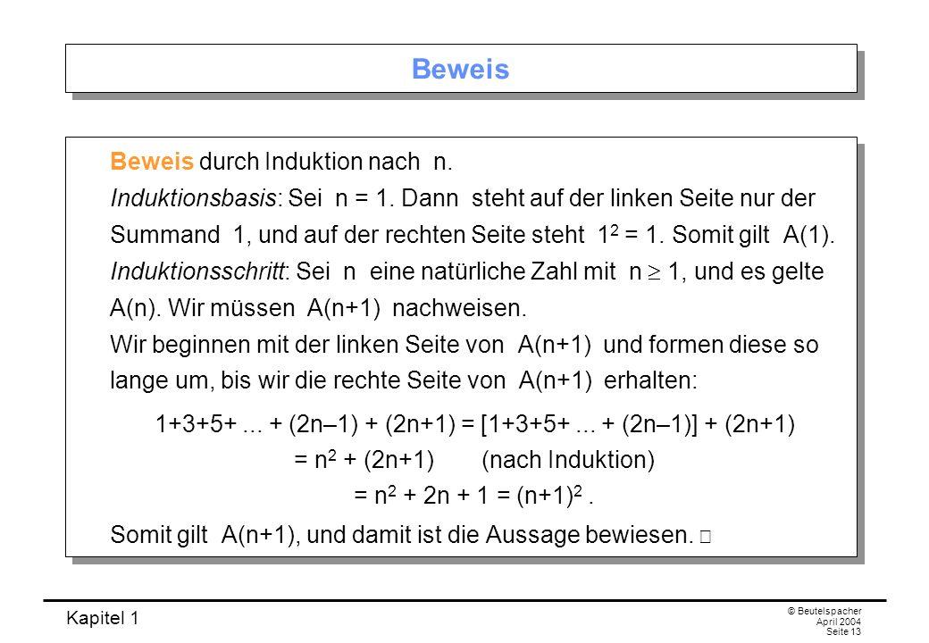 Kapitel 1 © Beutelspacher April 2004 Seite 13 Beweis Beweis durch Induktion nach n. Induktionsbasis: Sei n = 1. Dann steht auf der linken Seite nur de