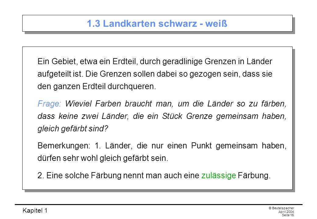 Kapitel 1 © Beutelspacher April 2004 Seite 16 Färbung von Landkarten 1.3.1 Satz.