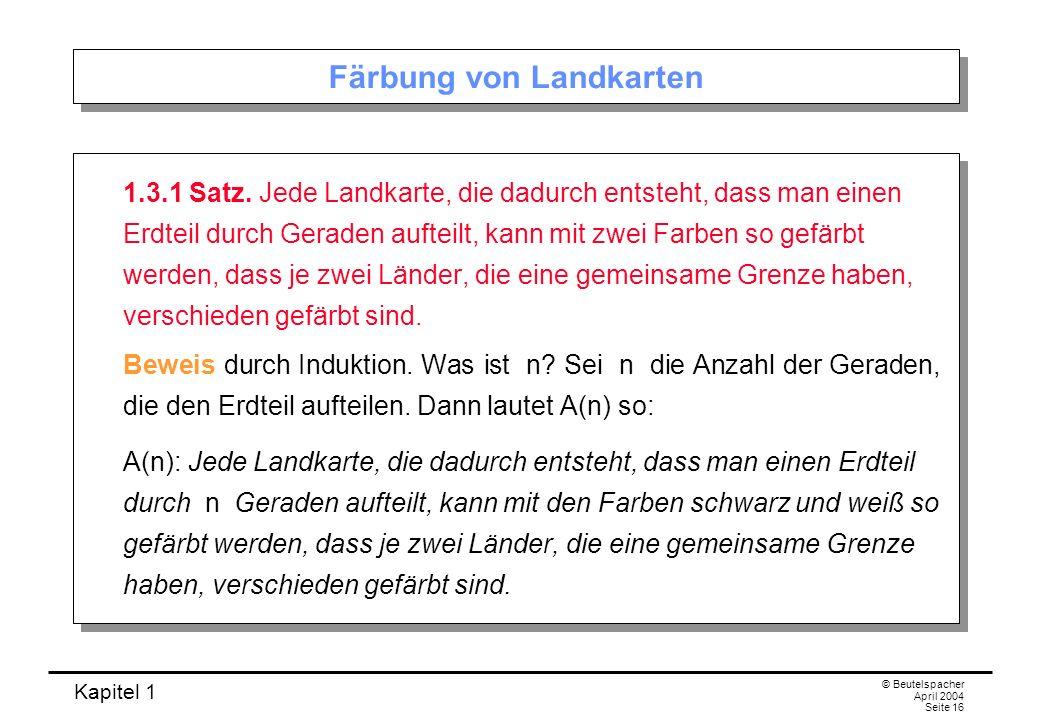 Kapitel 1 © Beutelspacher April 2004 Seite 17 Beweis Induktionsbasis: Sei n = 1.