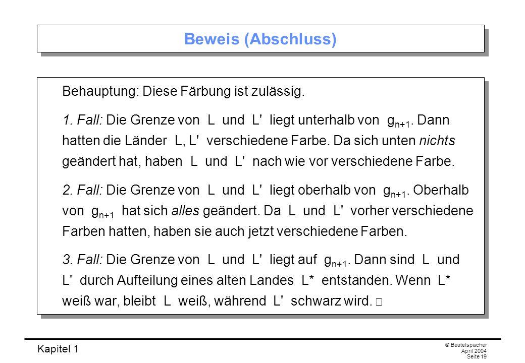 Kapitel 1 © Beutelspacher April 2004 Seite 19 Beweis (Abschluss) Behauptung: Diese Färbung ist zulässig. 1. Fall: Die Grenze von L und L' liegt unterh