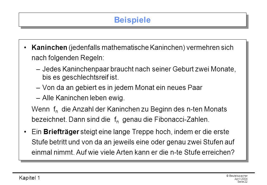 Kapitel 1 © Beutelspacher April 2004 Seite 23 Beispiele aus der Biologie Bei Pflanzen kommen Fibonacci-Zahlen häufig vor.