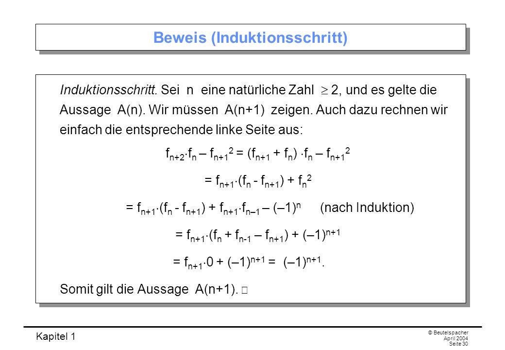 Kapitel 1 © Beutelspacher April 2004 Seite 30 Beweis (Induktionsschritt) Induktionsschritt. Sei n eine natürliche Zahl 2, und es gelte die Aussage A(n