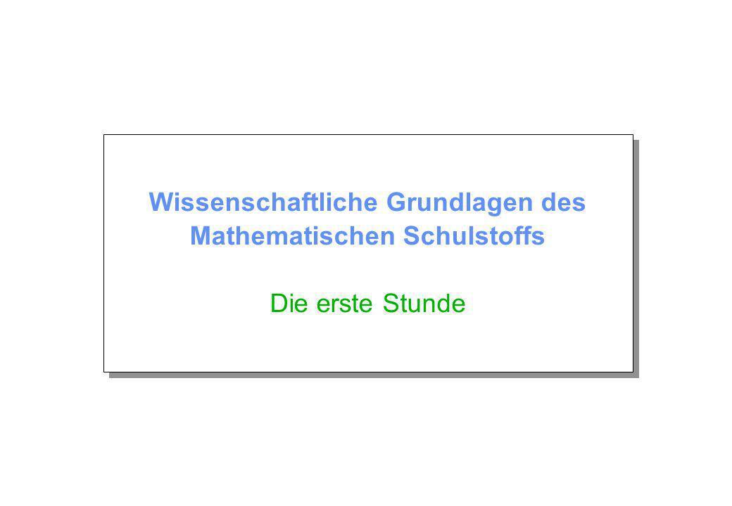 Wissenschaftliche Grundlagen des Mathematischen Schulstoffs Die erste Stunde