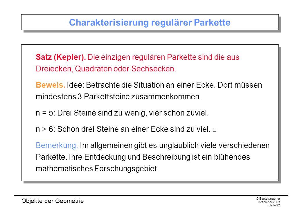 Objekte der Geometrie © Beutelspacher Dezember 2003 Seite 22 Charakterisierung regulärer Parkette Satz (Kepler).
