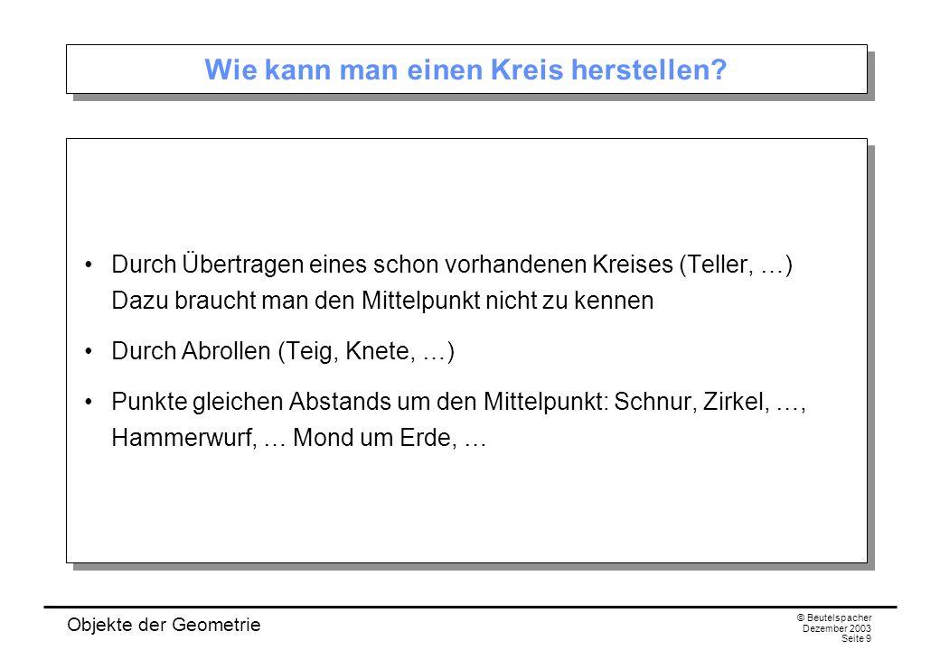 Objekte der Geometrie © Beutelspacher Dezember 2003 Seite 9 Wie kann man einen Kreis herstellen.
