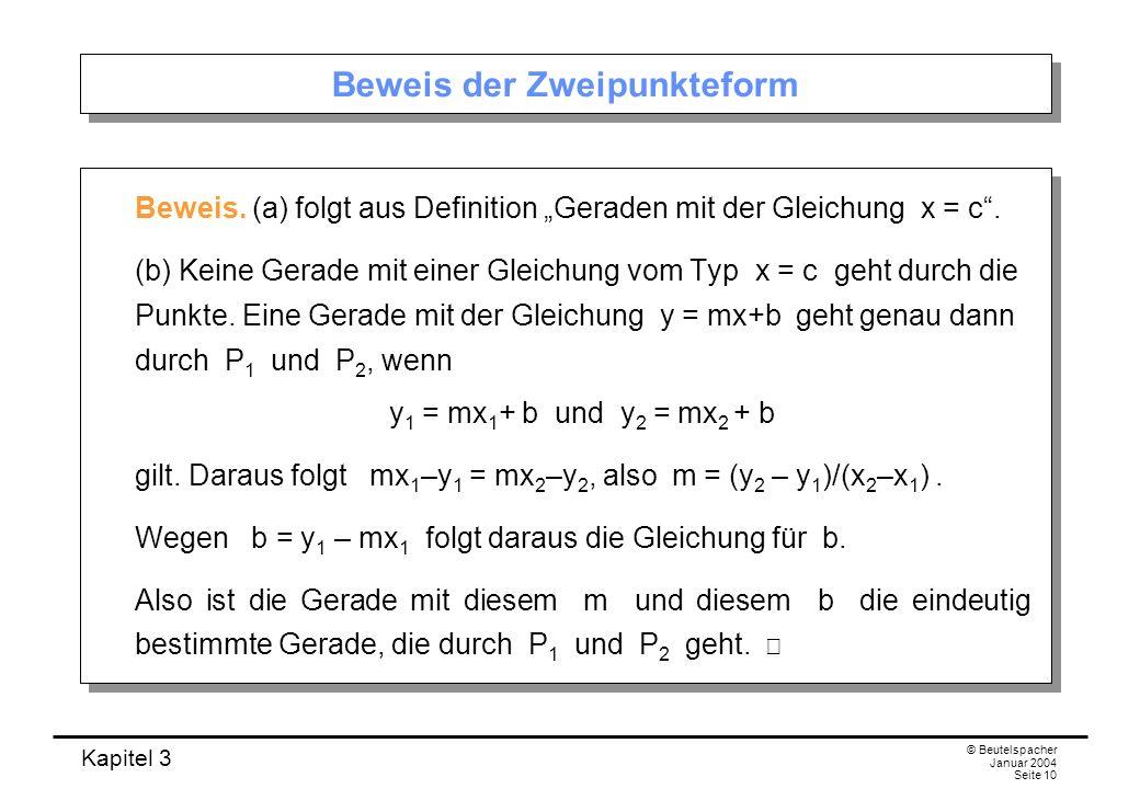 Kapitel 3 © Beutelspacher Januar 2004 Seite 10 Beweis der Zweipunkteform Beweis. (a) folgt aus Definition Geraden mit der Gleichung x = c. (b) Keine G