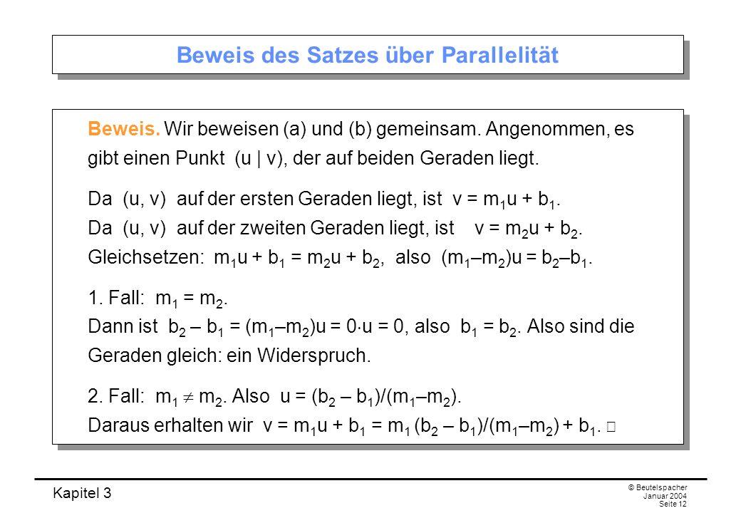 Kapitel 3 © Beutelspacher Januar 2004 Seite 12 Beweis des Satzes über Parallelität Beweis. Wir beweisen (a) und (b) gemeinsam. Angenommen, es gibt ein