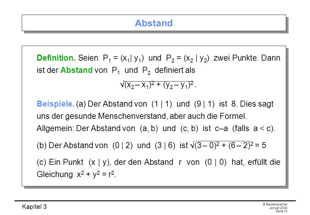 Kapitel 3 © Beutelspacher Januar 2004 Seite 13 Abstand Definition. Seien P 1 = (x 1 | y 1 ) und P 2 = (x 2 | y 2 ) zwei Punkte. Dann ist der Abstand v