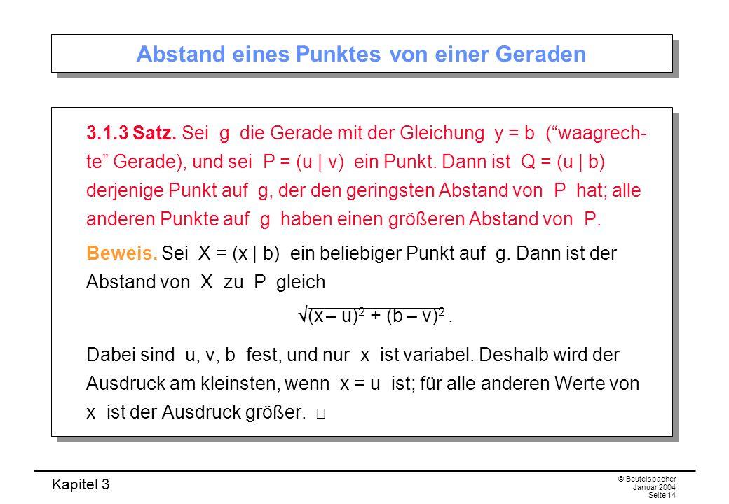 Kapitel 3 © Beutelspacher Januar 2004 Seite 14 Abstand eines Punktes von einer Geraden 3.1.3 Satz. Sei g die Gerade mit der Gleichung y = b (waagrech-