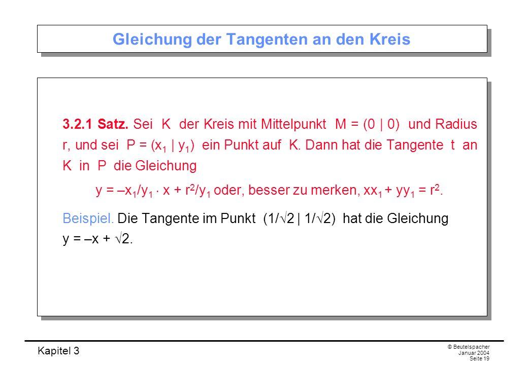 Kapitel 3 © Beutelspacher Januar 2004 Seite 19 Gleichung der Tangenten an den Kreis 3.2.1 Satz. Sei K der Kreis mit Mittelpunkt M = (0 | 0) und Radius