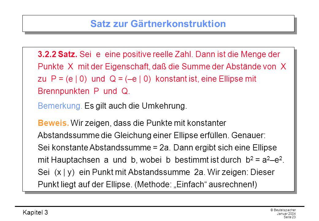 Kapitel 3 © Beutelspacher Januar 2004 Seite 23 Satz zur Gärtnerkonstruktion 3.2.2 Satz. Sei e eine positive reelle Zahl. Dann ist die Menge der Punkte
