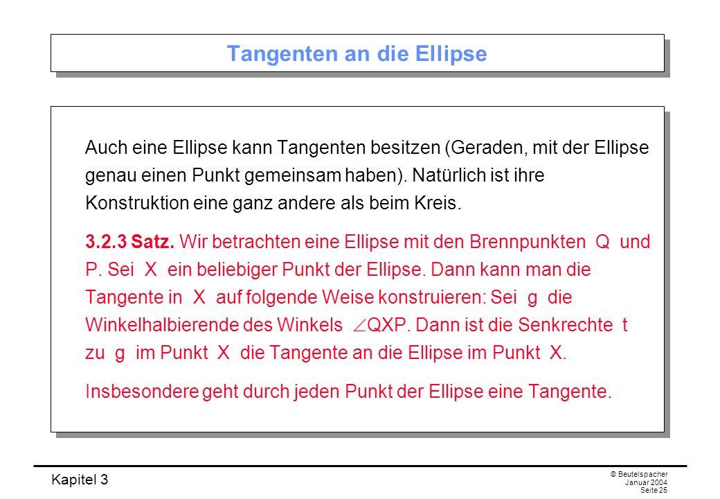 Kapitel 3 © Beutelspacher Januar 2004 Seite 25 Tangenten an die Ellipse Auch eine Ellipse kann Tangenten besitzen (Geraden, mit der Ellipse genau eine