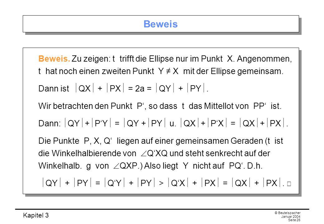 Kapitel 3 © Beutelspacher Januar 2004 Seite 26 Beweis Beweis. Zu zeigen: t trifft die Ellipse nur im Punkt X. Angenommen, t hat noch einen zweiten Pun