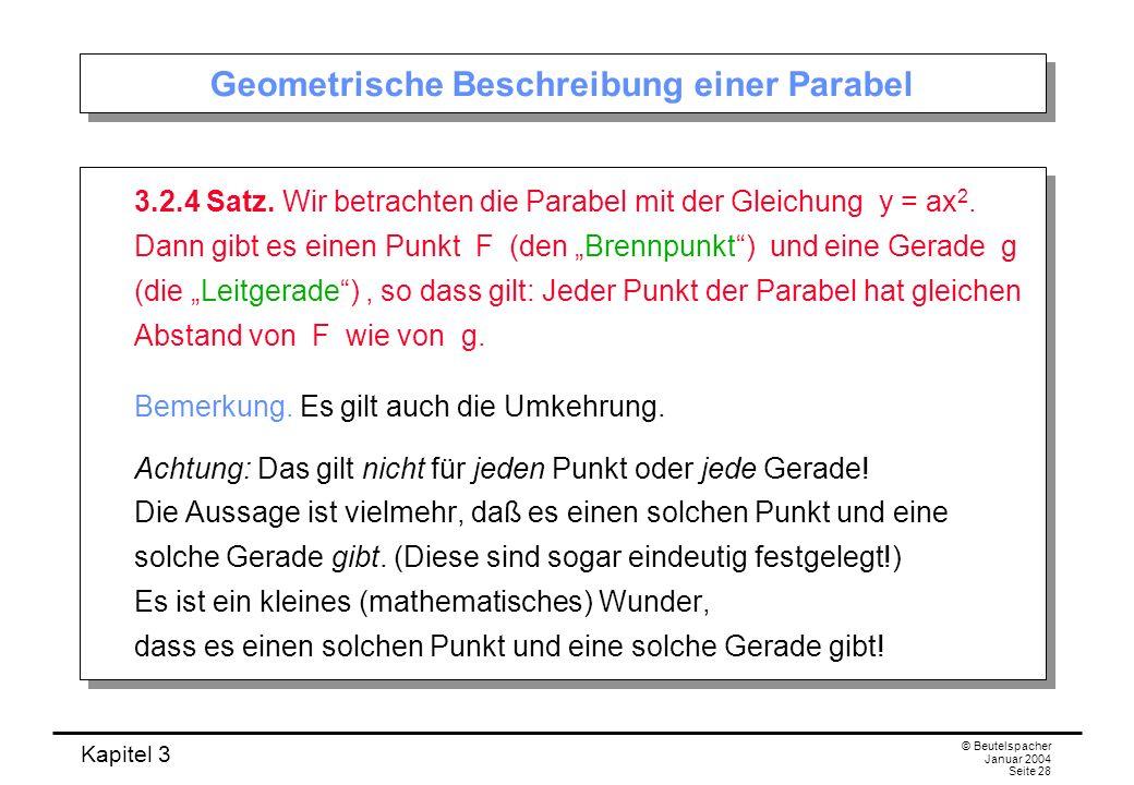 Kapitel 3 © Beutelspacher Januar 2004 Seite 28 Geometrische Beschreibung einer Parabel 3.2.4 Satz. Wir betrachten die Parabel mit der Gleichung y = ax