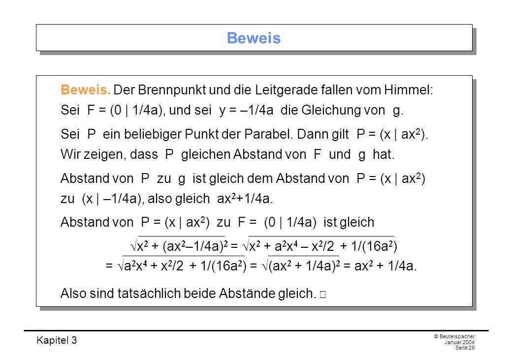 Kapitel 3 © Beutelspacher Januar 2004 Seite 29 Beweis Beweis. Der Brennpunkt und die Leitgerade fallen vom Himmel: Sei F = (0 | 1/4a), und sei y = –1/