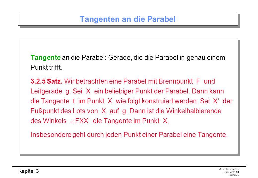 Kapitel 3 © Beutelspacher Januar 2004 Seite 30 Tangenten an die Parabel Tangente an die Parabel: Gerade, die die Parabel in genau einem Punkt trifft.