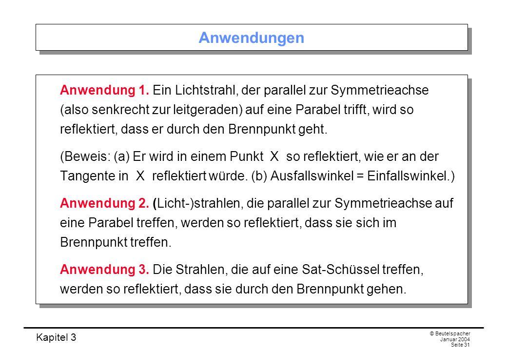 Kapitel 3 © Beutelspacher Januar 2004 Seite 31 Anwendungen Anwendung 1. Ein Lichtstrahl, der parallel zur Symmetrieachse (also senkrecht zur leitgerad