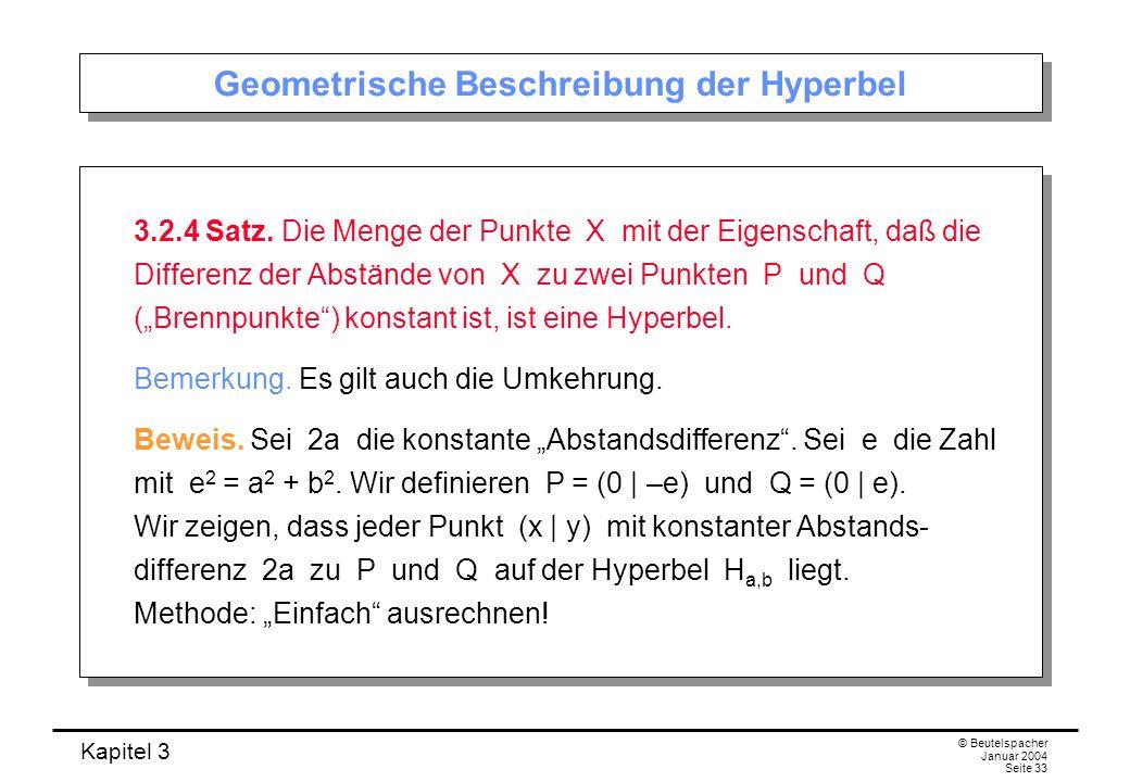 Kapitel 3 © Beutelspacher Januar 2004 Seite 33 Geometrische Beschreibung der Hyperbel 3.2.4 Satz. Die Menge der Punkte X mit der Eigenschaft, daß die