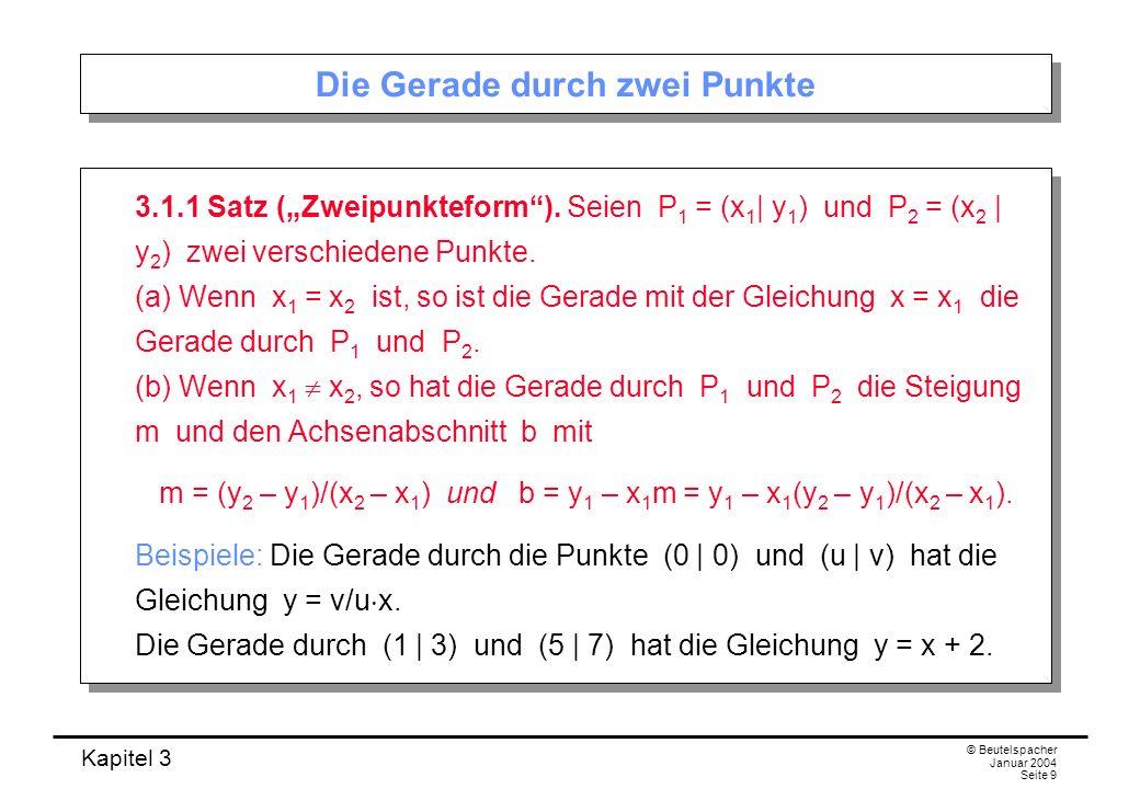 Kapitel 3 © Beutelspacher Januar 2004 Seite 9 Die Gerade durch zwei Punkte 3.1.1 Satz (Zweipunkteform). Seien P 1 = (x 1 | y 1 ) und P 2 = (x 2 | y 2
