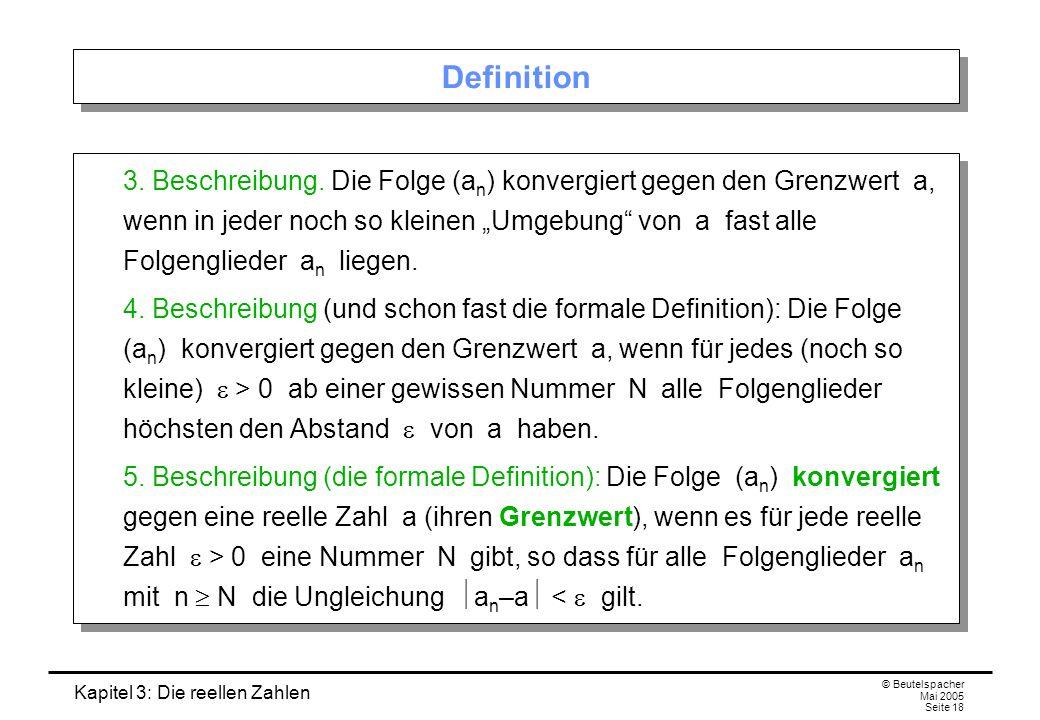 Kapitel 3: Die reellen Zahlen © Beutelspacher Mai 2005 Seite 18 Definition 3.