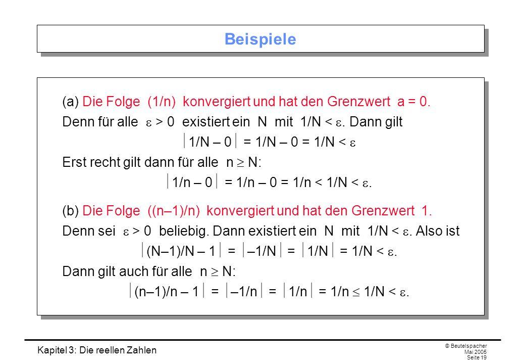 Kapitel 3: Die reellen Zahlen © Beutelspacher Mai 2005 Seite 19 Beispiele (a) Die Folge (1/n) konvergiert und hat den Grenzwert a = 0.