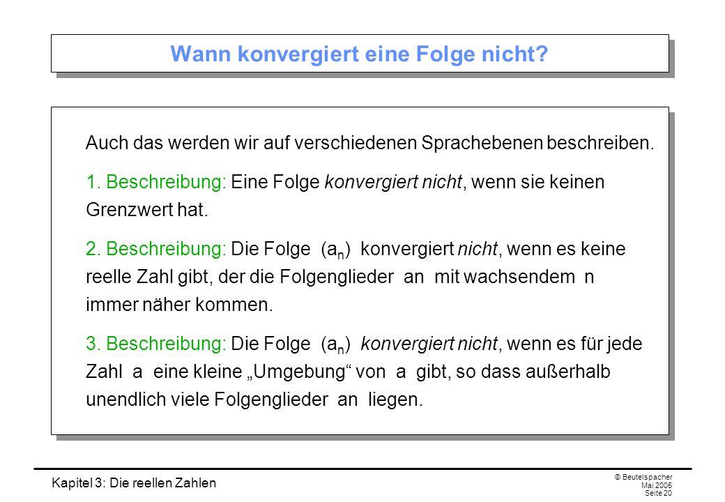 Kapitel 3: Die reellen Zahlen © Beutelspacher Mai 2005 Seite 20 Wann konvergiert eine Folge nicht.