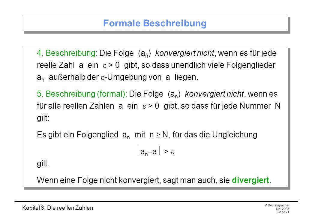 Kapitel 3: Die reellen Zahlen © Beutelspacher Mai 2005 Seite 21 Formale Beschreibung 4.