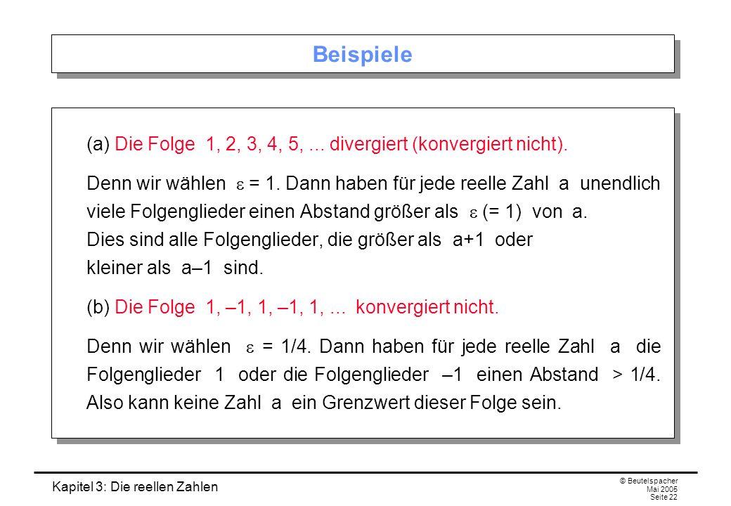 Kapitel 3: Die reellen Zahlen © Beutelspacher Mai 2005 Seite 22 Beispiele (a) Die Folge 1, 2, 3, 4, 5,...