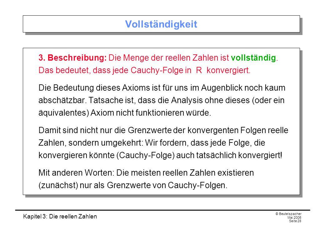 Kapitel 3: Die reellen Zahlen © Beutelspacher Mai 2005 Seite 28 Vollständigkeit 3.