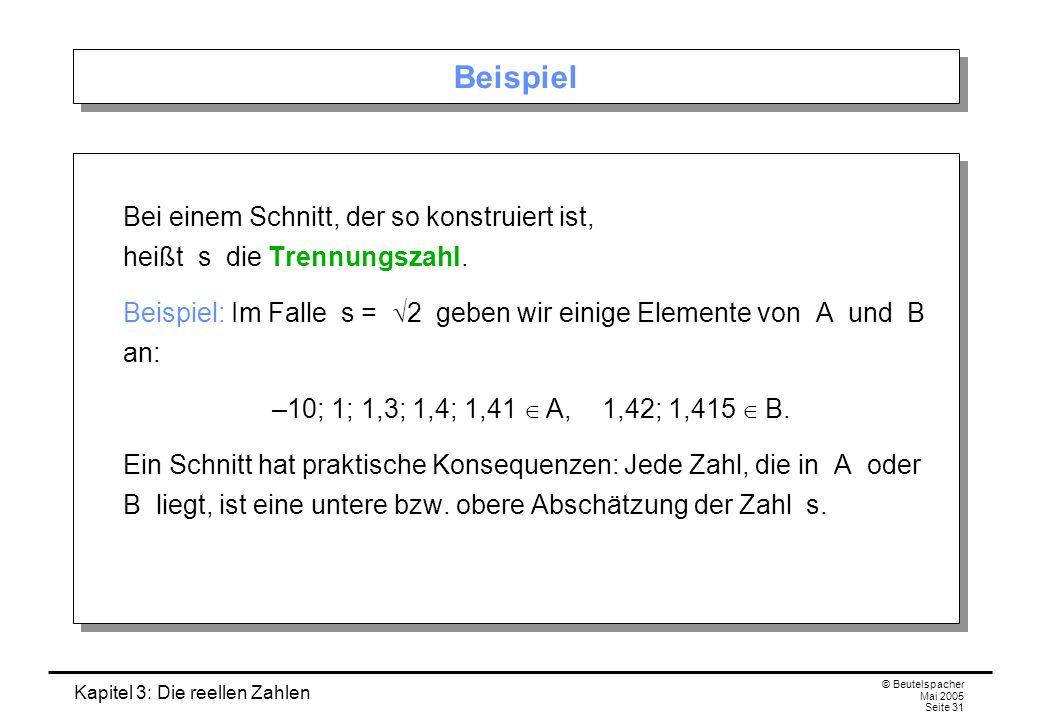 Kapitel 3: Die reellen Zahlen © Beutelspacher Mai 2005 Seite 31 Beispiel Bei einem Schnitt, der so konstruiert ist, heißt s die Trennungszahl.