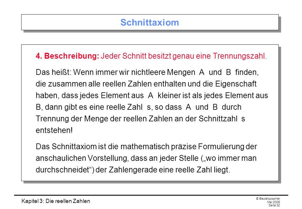 Kapitel 3: Die reellen Zahlen © Beutelspacher Mai 2005 Seite 32 Schnittaxiom 4.